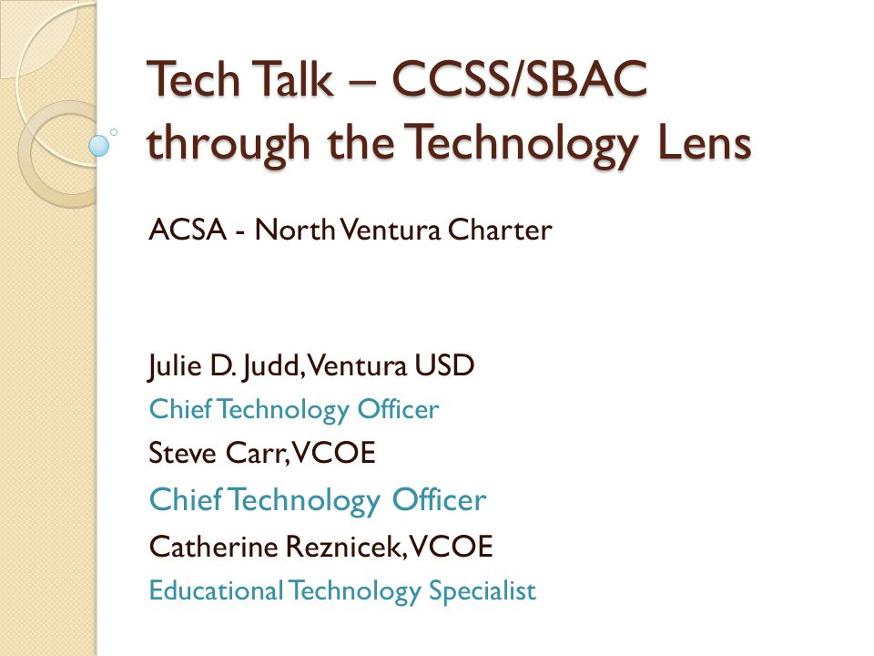 Tech Talk – CCSS/SBAC through the Technology Lens ACSA - North Ventura Charter Julie D.