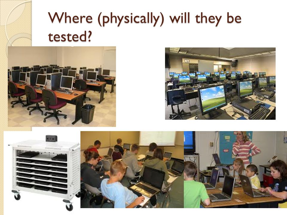 Where (physically) will they be tested