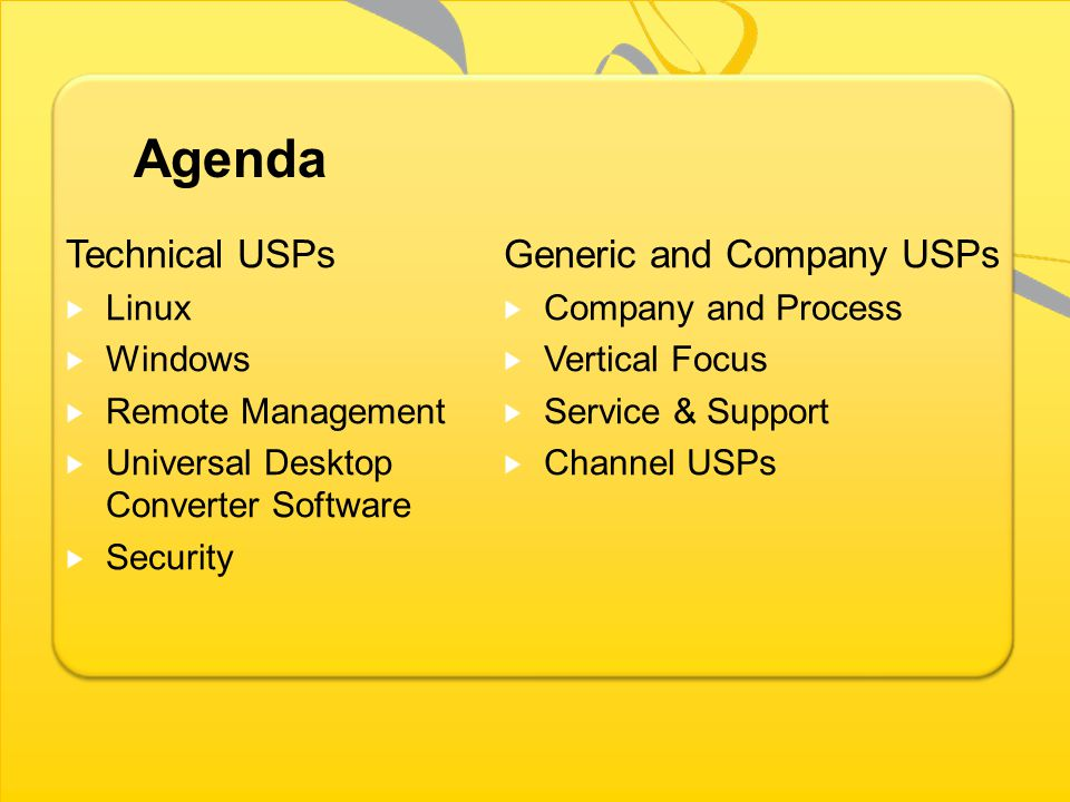 Agenda Technical USPs Linux Windows Remote Management Universal Desktop Converter Software Security Generic and Company USPs Company and Process Vertical Focus Service & Support Channel USPs