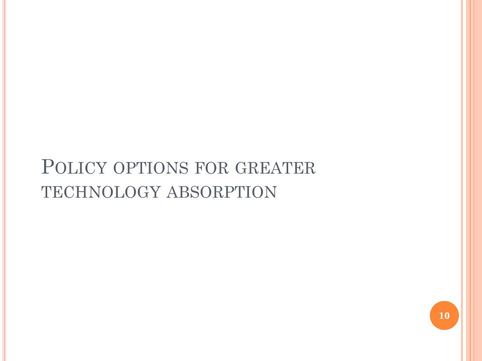 P OLICY OPTIONS FOR GREATER TECHNOLOGY ABSORPTION 10