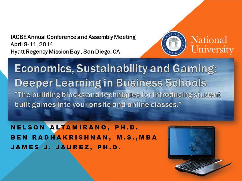 NELSON ALTAMIRANO, PH.D. BEN RADHAKRISHNAN, M.S.,MBA JAMES J. JAUREZ, PH.D. IACBE Annual Conference and Assembly Meeting April 8-11, 2014 Hyatt Regenc