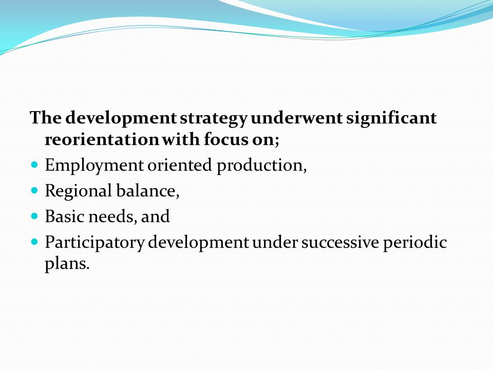 The development strategy underwent significant reorientation with focus on; Employment oriented production, Regional balance, Basic needs, and Partici