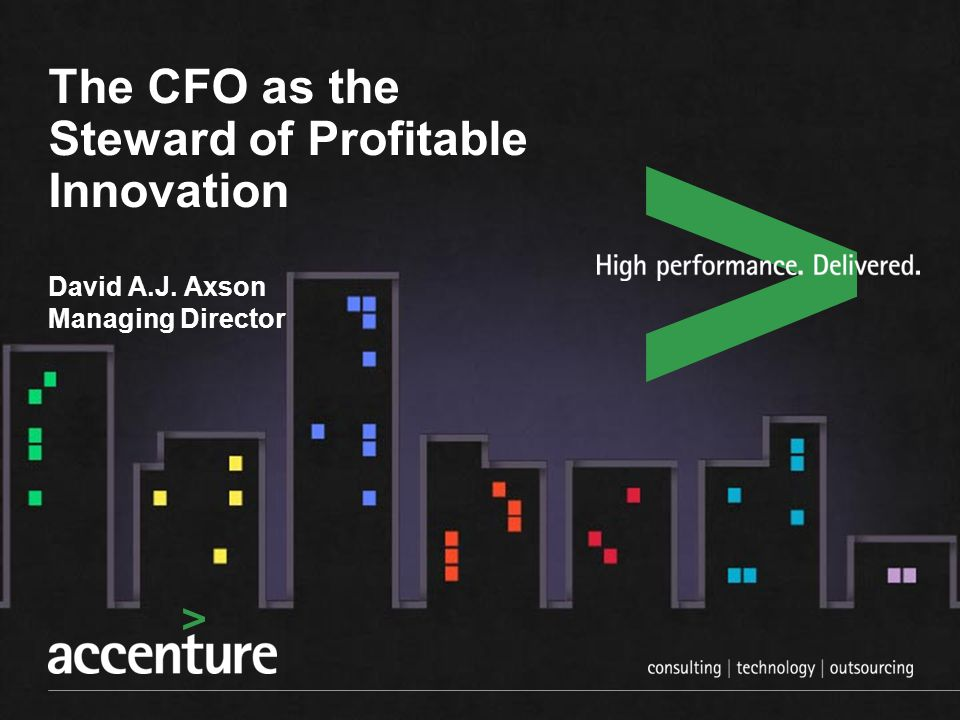 The CFO as the Steward of Profitable Innovation David A.J. Axson Managing Director