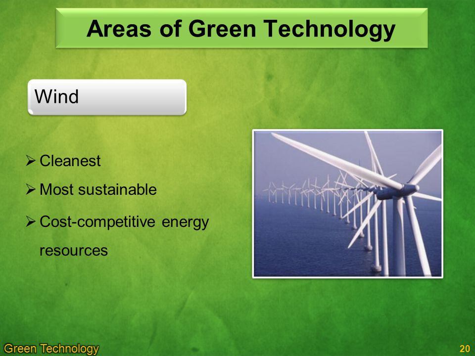 20 Wind Areas of Green Technology Cleanest Most sustainable Cost-competitive energy resources