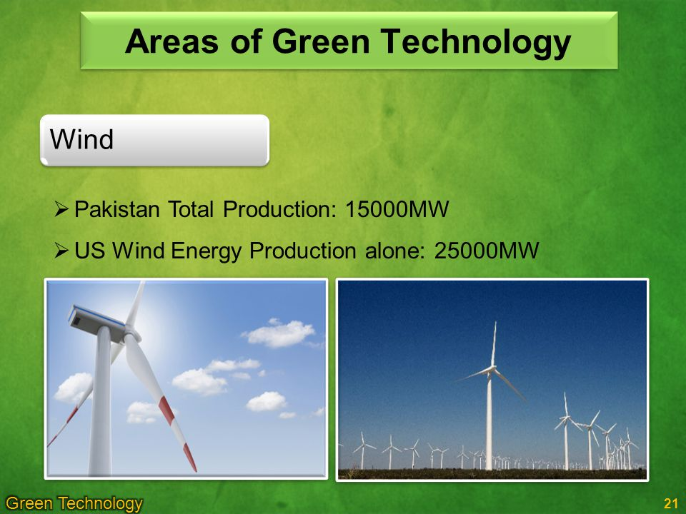 21 Wind Areas of Green Technology Pakistan Total Production: 15000MW US Wind Energy Production alone: 25000MW