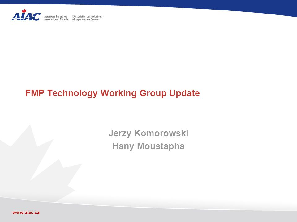 www.aiac.ca Outline FMP Technology Working Group Technology Matrix Technology Demonstrators Airbus Boeing EU FP-7 engagement and CSA CANAPE