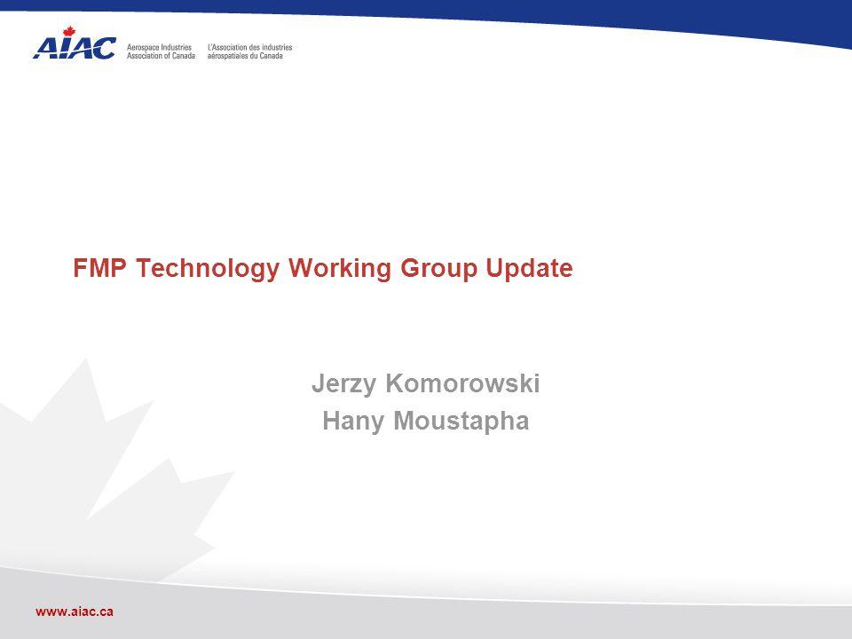www.aiac.ca FMP Technology Working Group Update Jerzy Komorowski Hany Moustapha