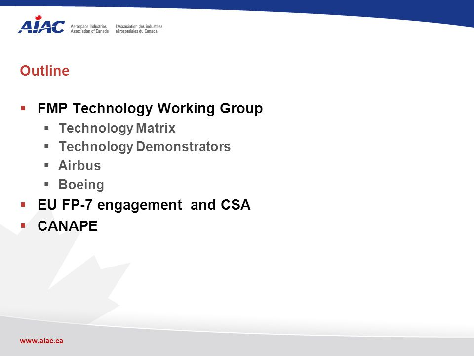 www.aiac.ca FMP Technology WG Workshop held in January in Montreal to update the Technology Matrix by 3 sub- groups (Aerostructures, Engines, Airborne Systems).