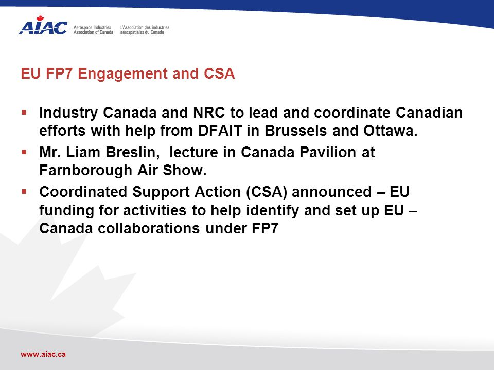 www.aiac.ca EU FP7 Engagement and CSA Industry Canada and NRC to lead and coordinate Canadian efforts with help from DFAIT in Brussels and Ottawa.