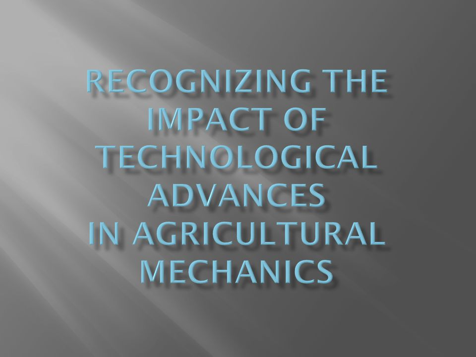 1.Explain the early development of mechanical technology in agriculture.