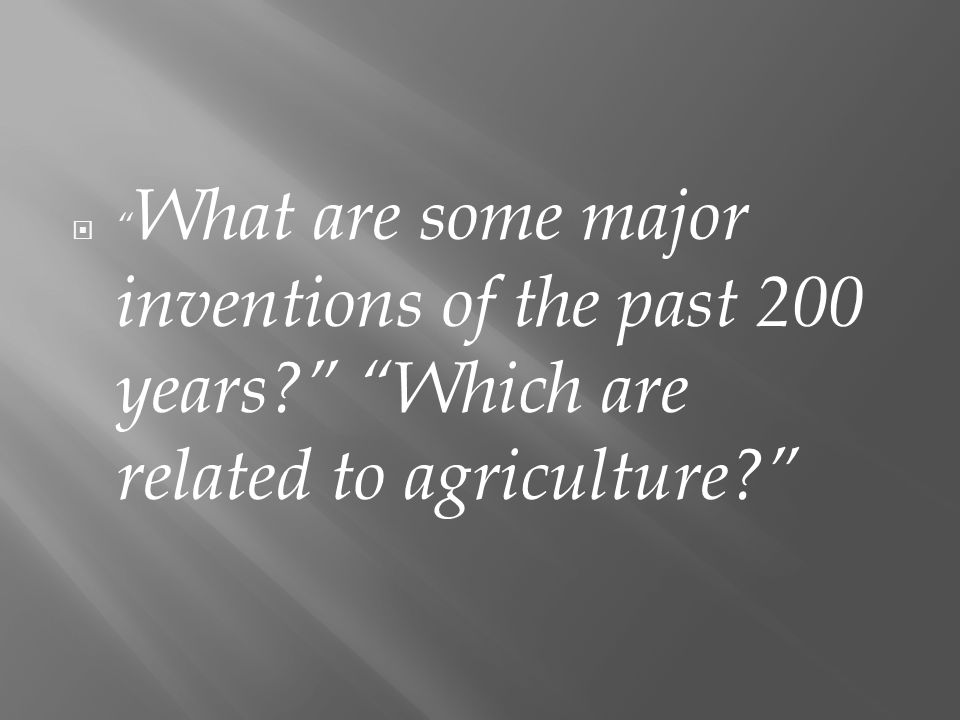 What are some major inventions of the past 200 years Which are related to agriculture