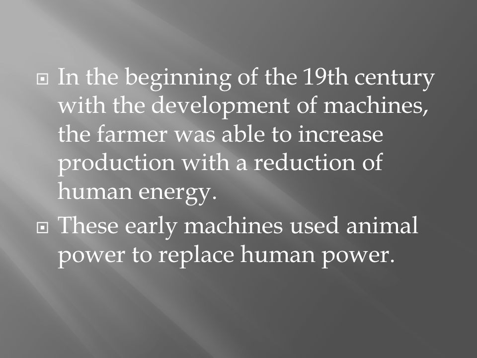 Later in that century, steam and the development of the internal combustion engine replaced animal power.