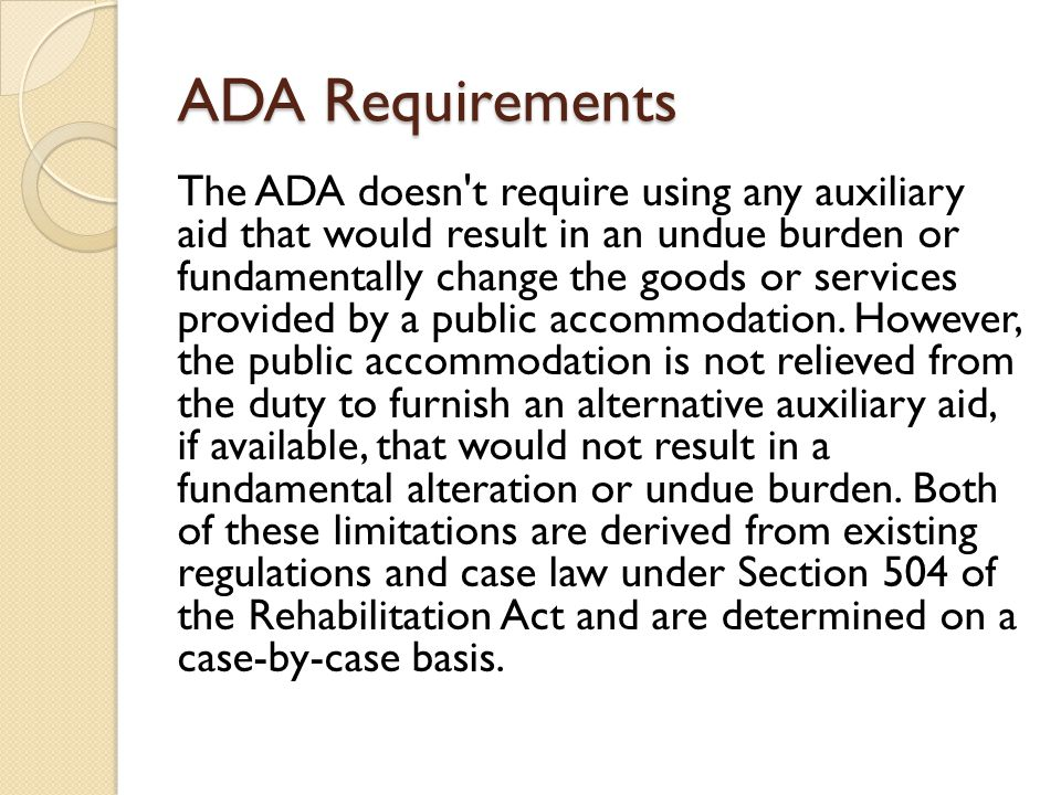 ADA Requirements The ADA doesn t require using any auxiliary aid that would result in an undue burden or fundamentally change the goods or services provided by a public accommodation.