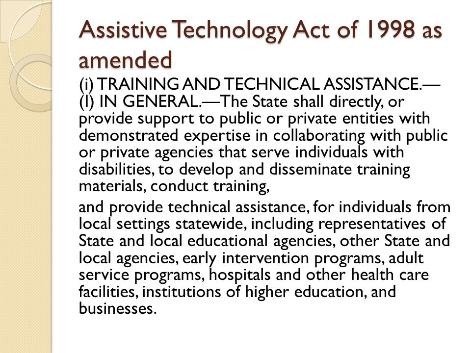 Assistive Technology Act of 1998 as amended (i) TRAINING AND TECHNICAL ASSISTANCE.