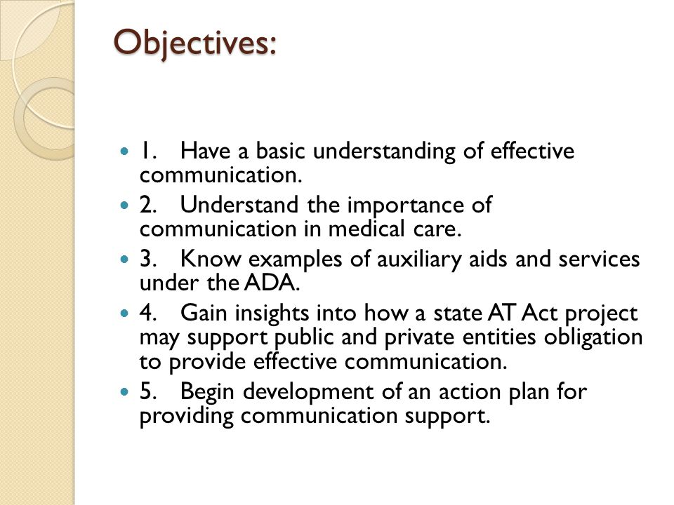Objectives: 1.Have a basic understanding of effective communication.