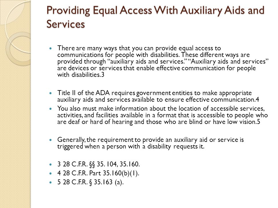 Providing Equal Access With Auxiliary Aids and Services There are many ways that you can provide equal access to communications for people with disabilities.