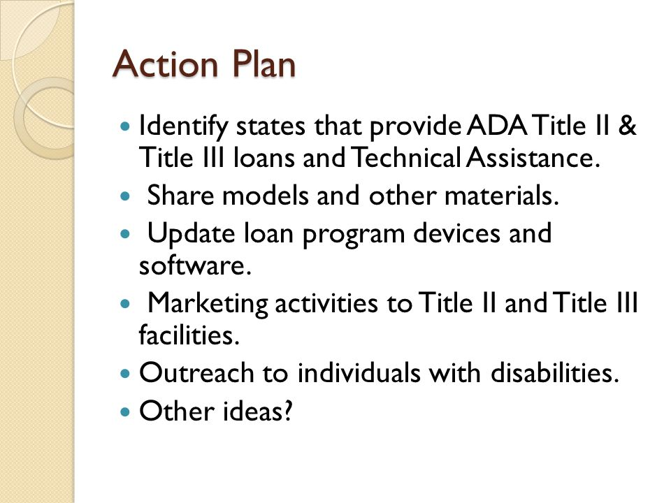 Action Plan Identify states that provide ADA Title II & Title III loans and Technical Assistance.