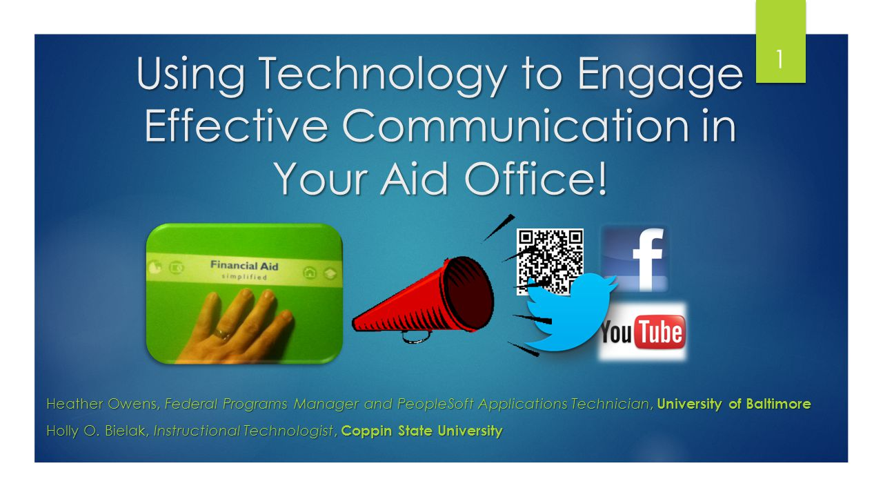 Using Technology to Engage Effective Communication in Your Aid Office! Heather Owens, Federal Programs Manager and PeopleSoft Applications Technician,