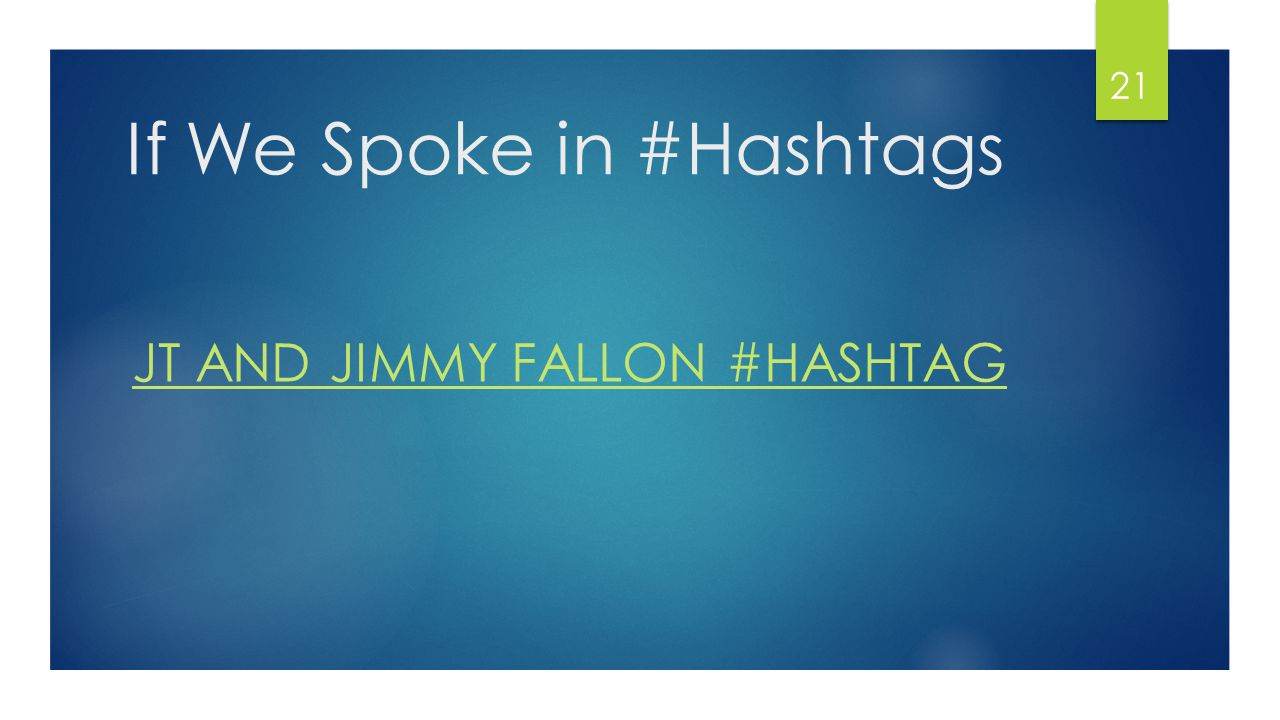 If We Spoke in #Hashtags JT AND JIMMY FALLON #HASHTAG 21