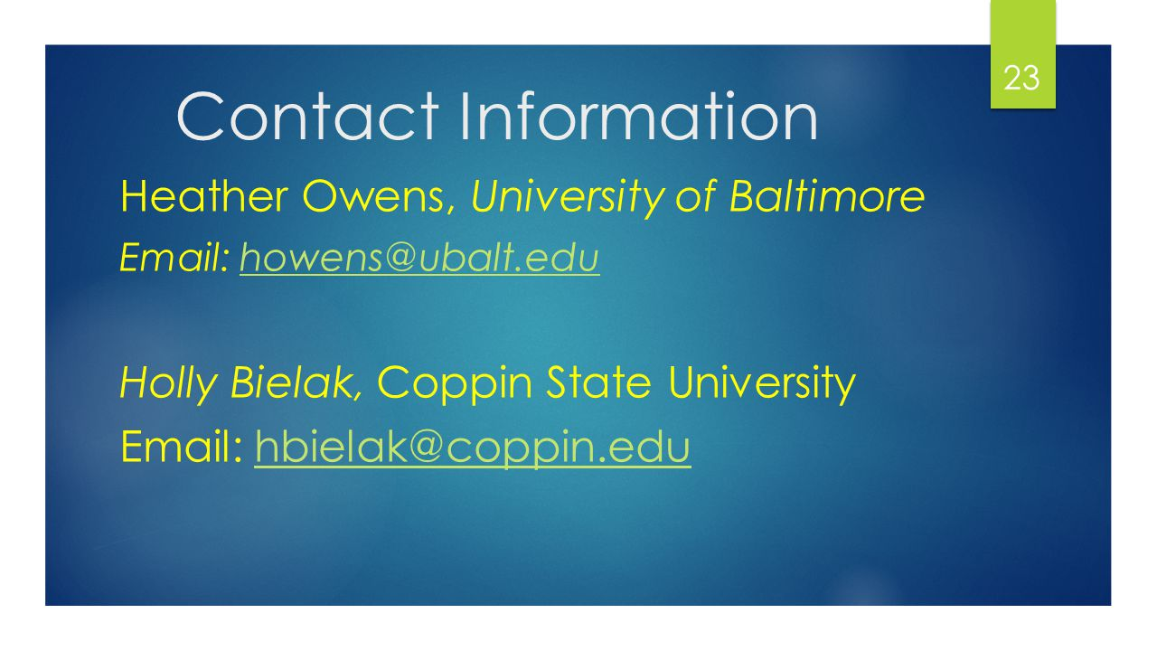 Contact Information Heather Owens, University of Baltimore Email: howens@ubalt.eduhowens@ubalt.edu Holly Bielak, Coppin State University Email: hbiela