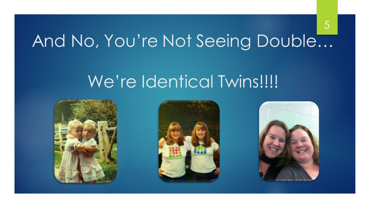 And No, Youre Not Seeing Double… Were Identical Twins!!!! 5