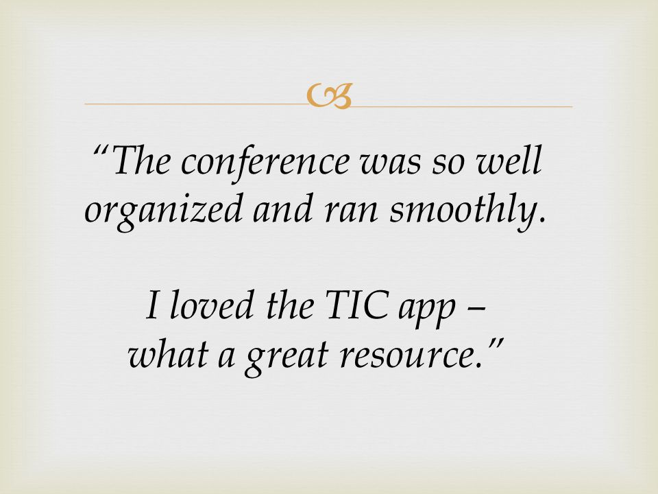 Paperless Conference App available on iPad, smartphone, and laptop Schedule Builder Notes Alerts for lunch menu, room changes Maps and Vendors Twitter Photo Gallery Session Feedback The Incredible App!
