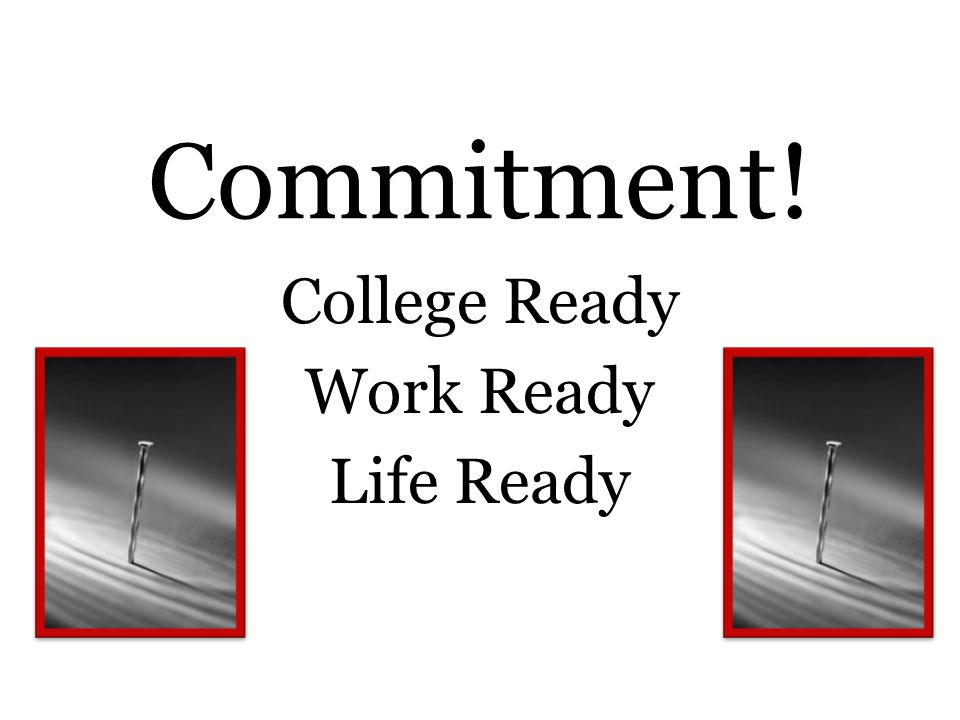 Commitment! College Ready Work Ready Life Ready