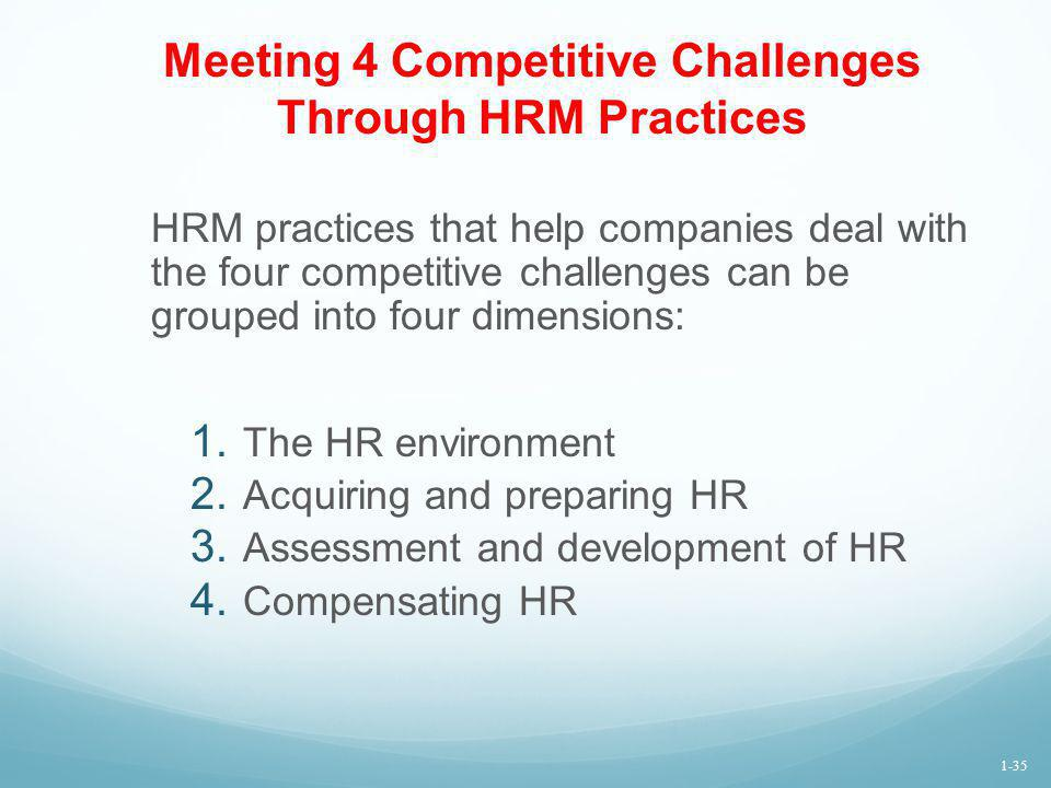 Meeting 4 Competitive Challenges Through HRM Practices HRM practices that help companies deal with the four competitive challenges can be grouped into