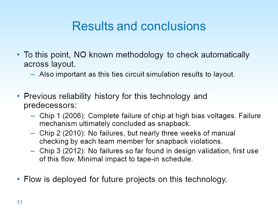 11 Results and conclusions To this point, NO known methodology to check automatically across layout. –Also important as this ties circuit simulation r