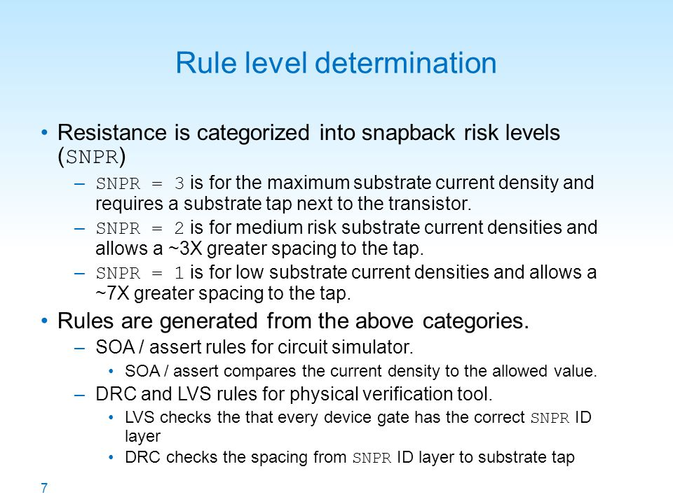 7 Rule level determination Resistance is categorized into snapback risk levels ( SNPR ) – SNPR = 3 is for the maximum substrate current density and re
