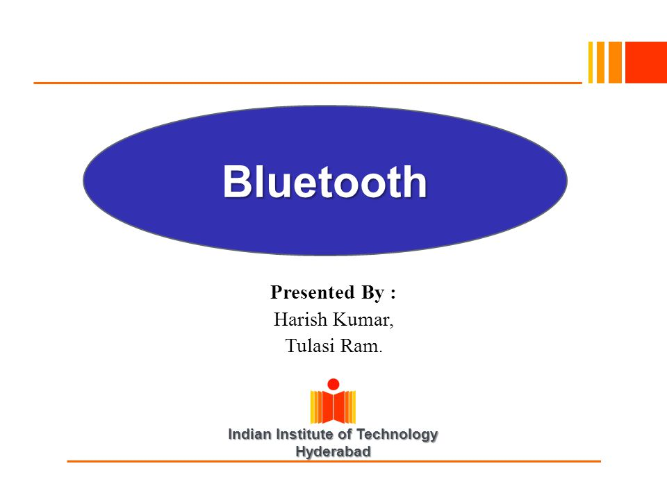 Indian Institute of Technology Hyderabad Presented By : Harish Kumar, Tulasi Ram. Bluetooth