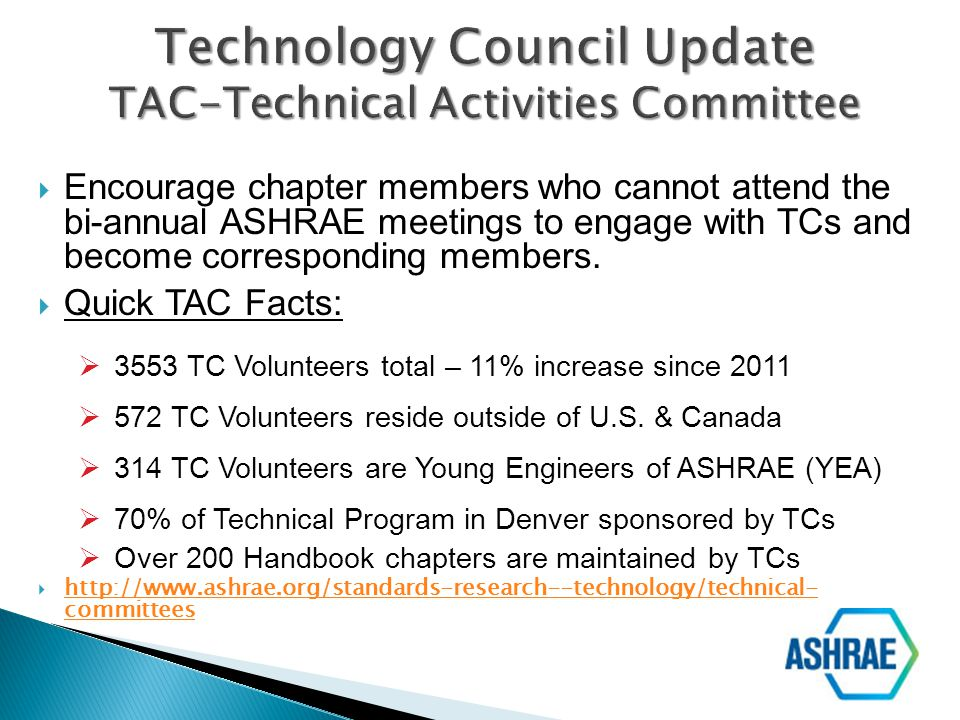 Encourage chapter members who cannot attend the bi-annual ASHRAE meetings to engage with TCs and become corresponding members. Quick TAC Facts: 3553 T