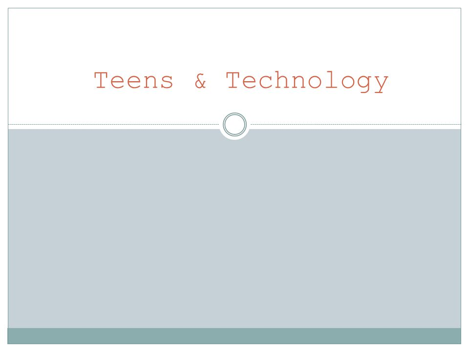 Teens & Technology
