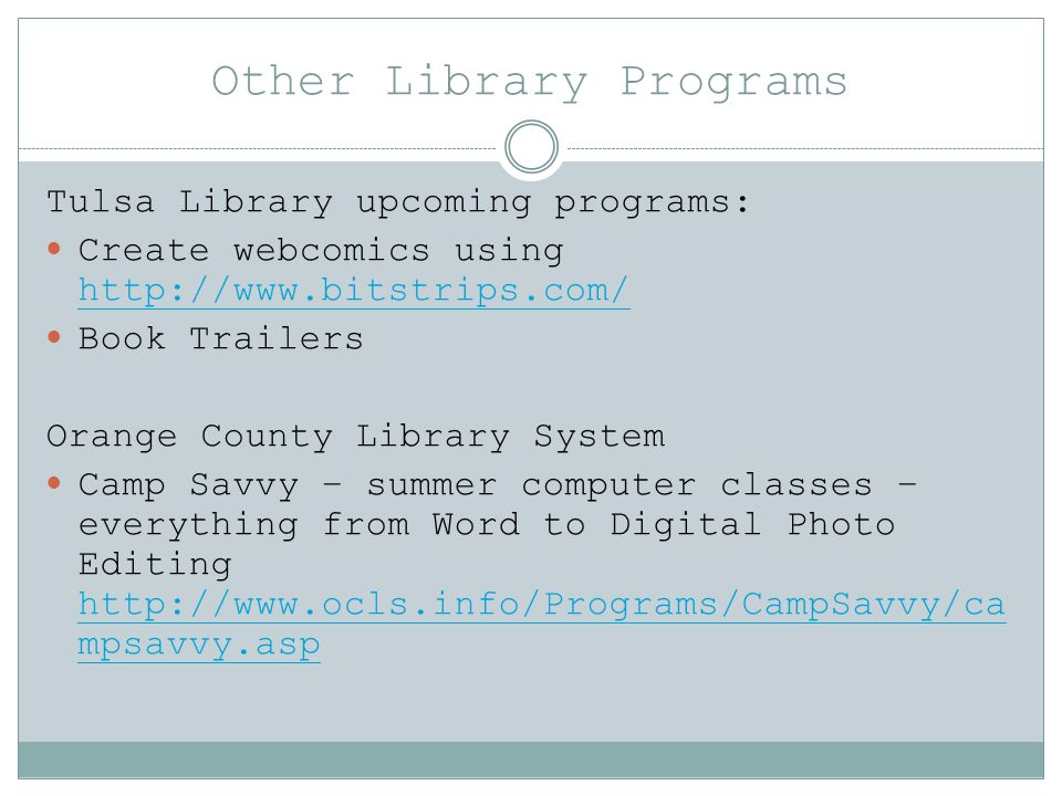 Other Library Programs Tulsa Library upcoming programs: Create webcomics using http://www.bitstrips.com/ http://www.bitstrips.com/ Book Trailers Orang