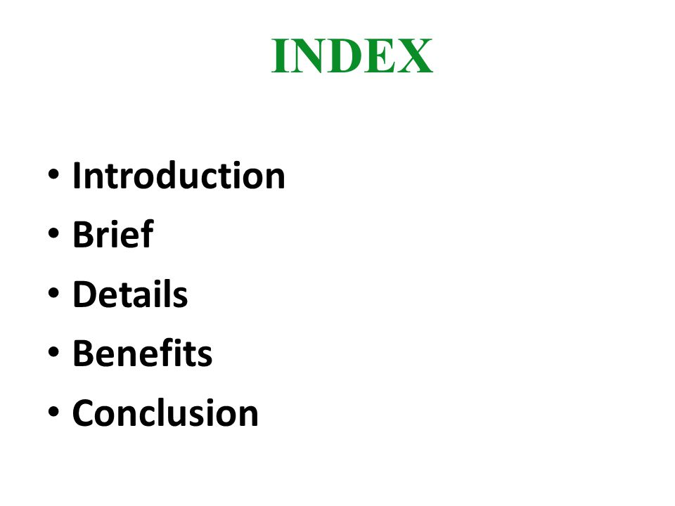 INDEX Introduction Brief Details Benefits Conclusion