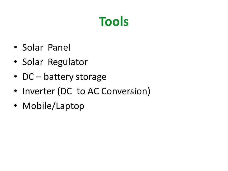 Tools Solar Panel Solar Regulator DC – battery storage Inverter (DC to AC Conversion) Mobile/Laptop