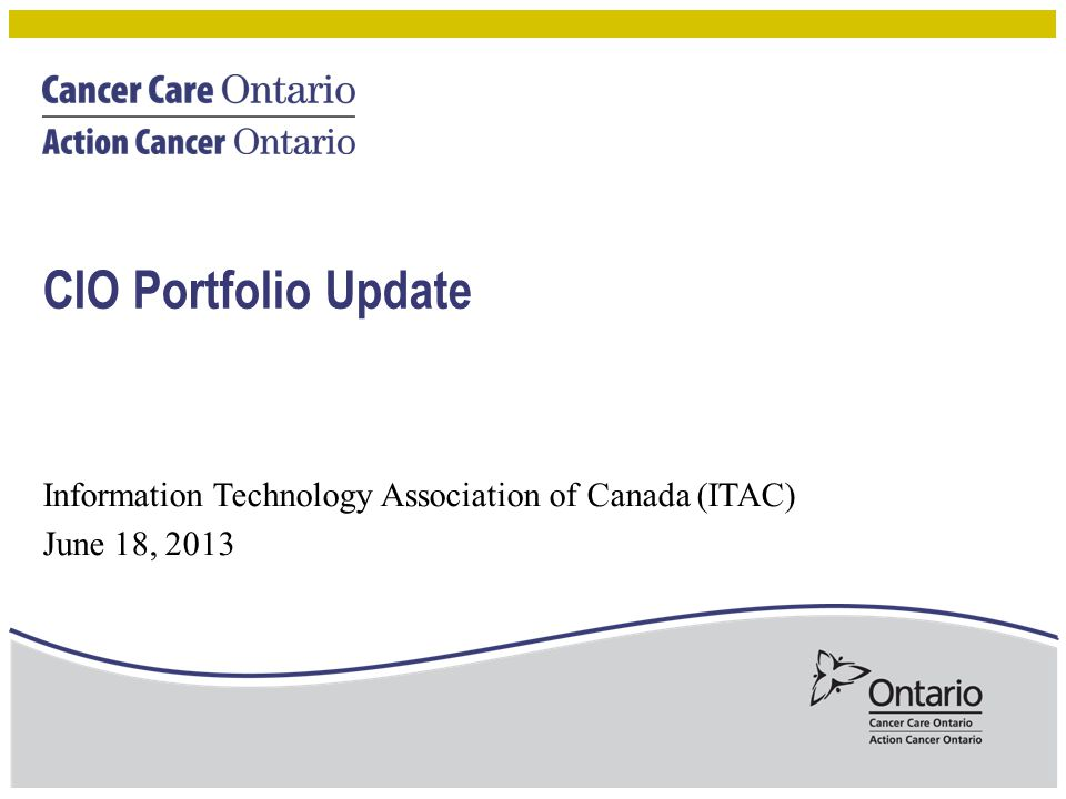 CIO Portfolio Update Information Technology Association of Canada (ITAC) June 18, 2013