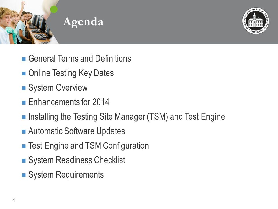 4 Agenda General Terms and Definitions Online Testing Key Dates System Overview Enhancements for 2014 Installing the Testing Site Manager (TSM) and Test Engine Automatic Software Updates Test Engine and TSM Configuration System Readiness Checklist System Requirements