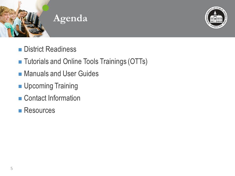 5 Agenda District Readiness Tutorials and Online Tools Trainings (OTTs) Manuals and User Guides Upcoming Training Contact Information Resources