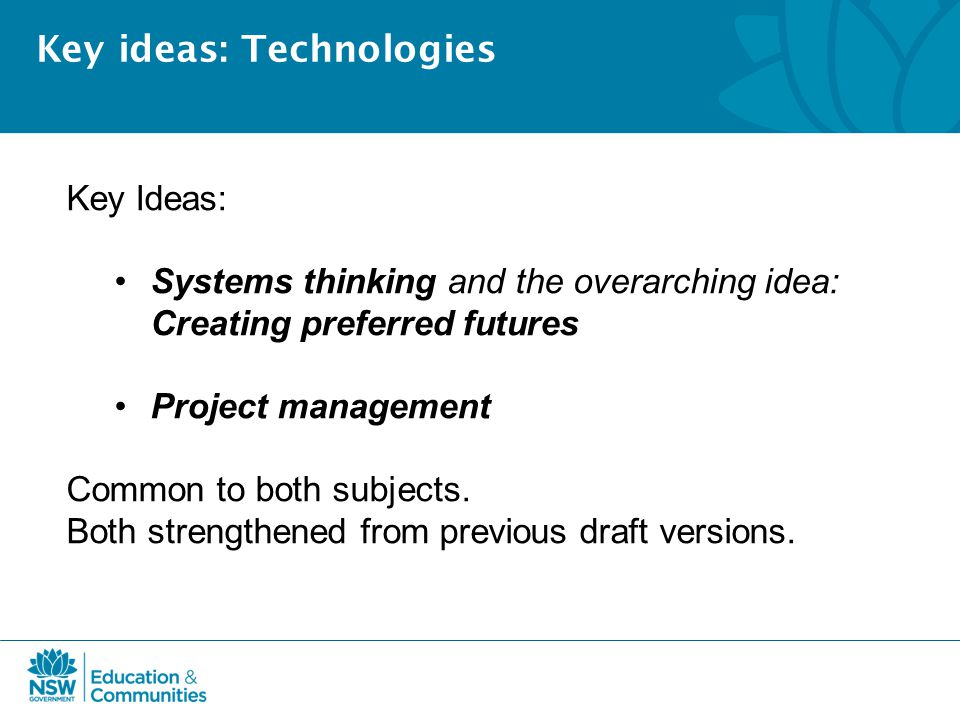 Key ideas: Technologies Key Ideas: Systems thinking and the overarching idea: Creating preferred futures Project management Common to both subjects.
