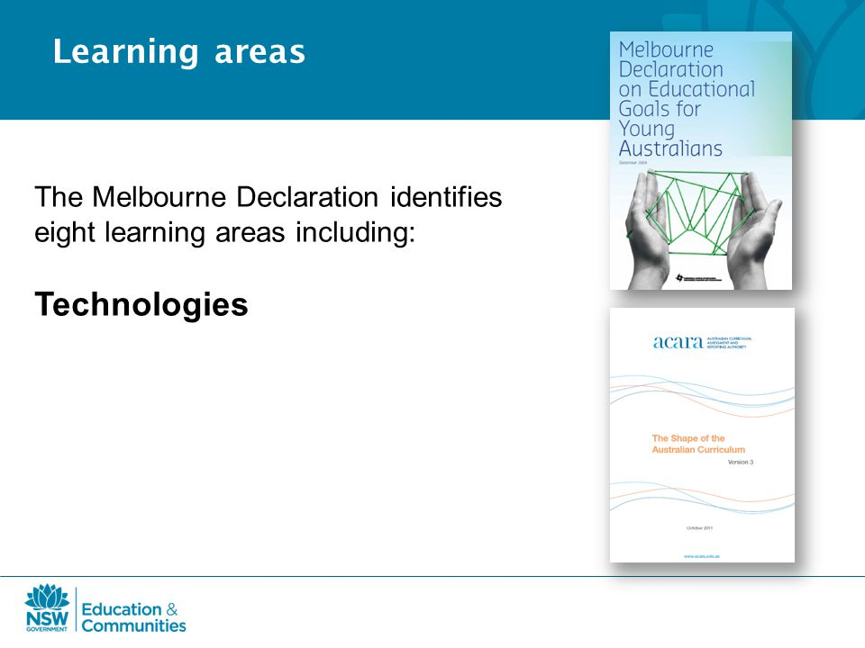 Learning areas The Melbourne Declaration identifies eight learning areas including: Technologies