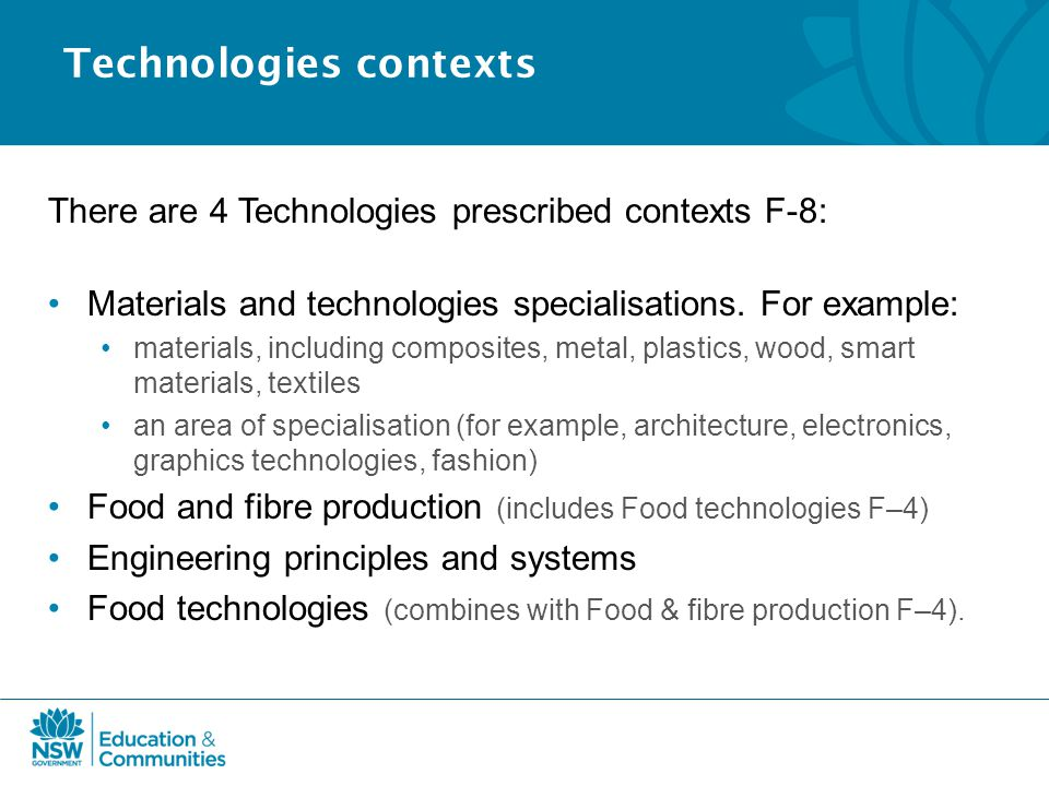 Technologies contexts There are 4 Technologies prescribed contexts F-8: Materials and technologies specialisations.