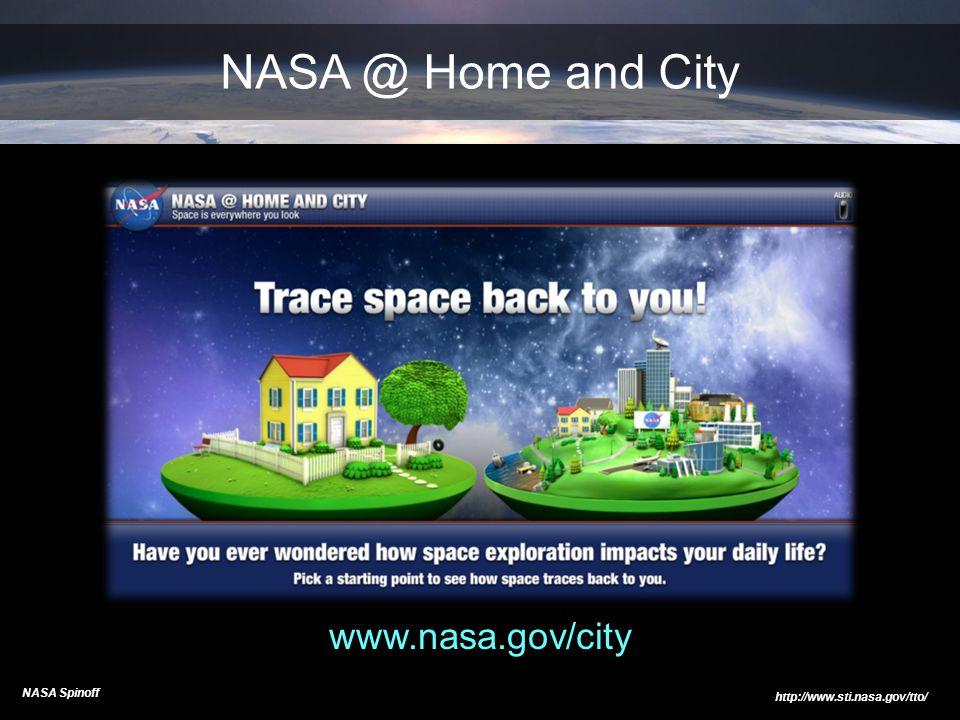 www.nasa.gov/city NASA Spinoff http://www.sti.nasa.gov/tto/ NASA @ Home and City