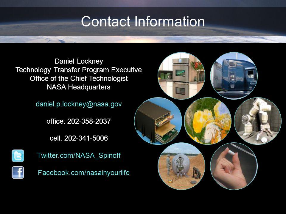 Daniel Lockney Technology Transfer Program Executive Office of the Chief Technologist NASA Headquarters daniel.p.lockney@nasa.gov office: 202-358-2037