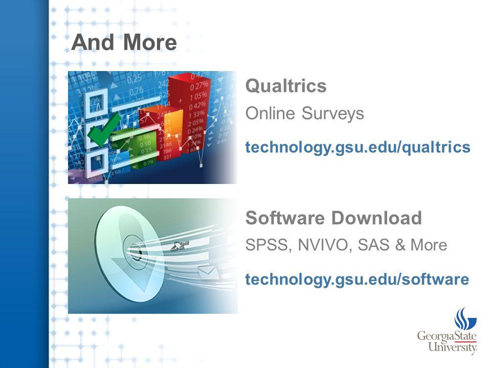 And More Qualtrics Online Surveys technology.gsu.edu/qualtrics Software Download SPSS, NVIVO, SAS & More technology.gsu.edu/software