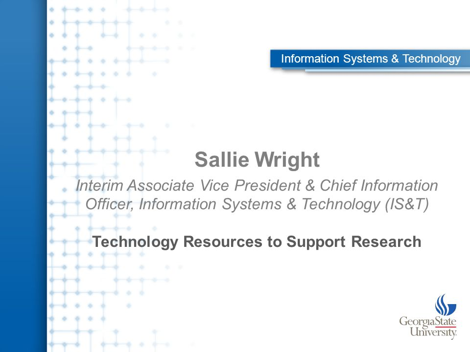 Sallie Wright Interim Associate Vice President & Chief Information Officer, Information Systems & Technology (IS&T) Technology Resources to Support Research Information Systems & Technology