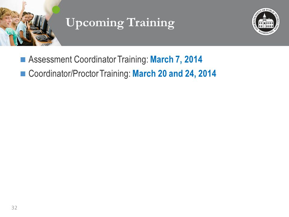 32 Upcoming Training Assessment Coordinator Training: March 7, 2014 Coordinator/Proctor Training: March 20 and 24, 2014