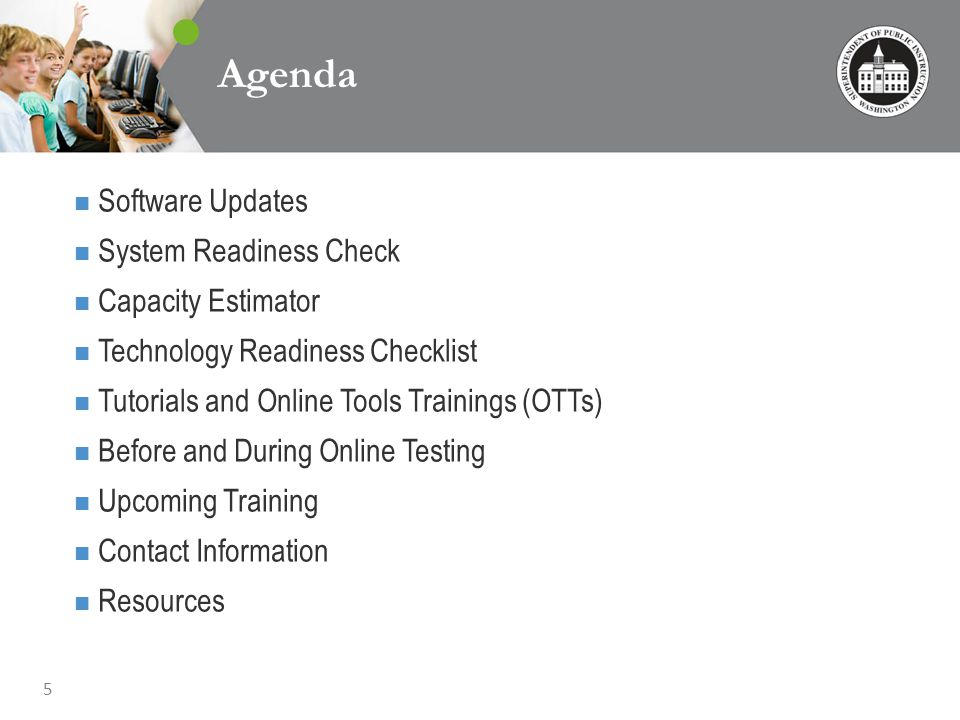 5 Agenda Software Updates System Readiness Check Capacity Estimator Technology Readiness Checklist Tutorials and Online Tools Trainings (OTTs) Before and During Online Testing Upcoming Training Contact Information Resources
