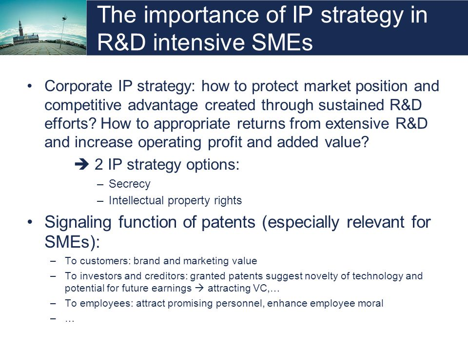 The importance of IP strategy in R&D intensive SMEs Corporate IP strategy: how to protect market position and competitive advantage created through sustained R&D efforts.