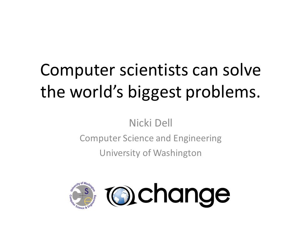 Computer scientists can solve the worlds biggest problems.